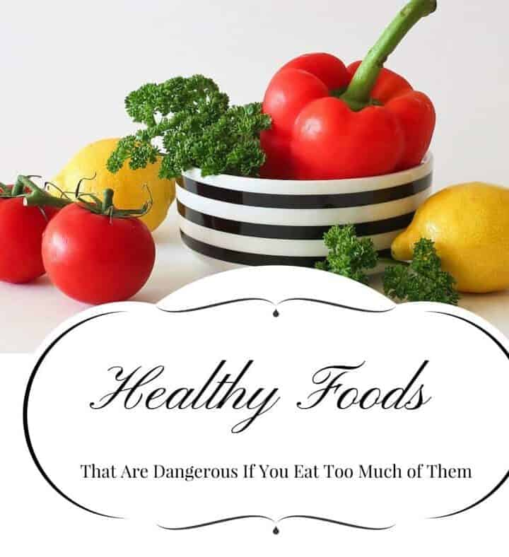 Do You Eat Too Much of These Healthy Foods? Warning!